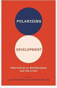 Polarizing Development: Alternatives To Neoliberalism And The Crisis