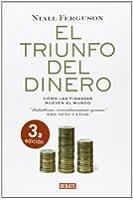 El triunfo del dinero/ The Ascent of Money: Como las finanzas mueven el mundo/ A Financial History of the World