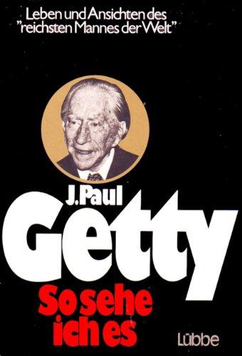Getty J. Paul, So sehe ich es.