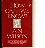 How Can We Know? (0140076492) by A.N. WILSON