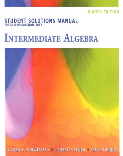 Student Solutions Manual for Kaufmann/Schwitters' Intermediate Algebra, 8th