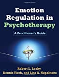 img - for Emotion Regulation in Psychotherapy: A Practitioner's Guide 1st (first) Edition by Robert L. Leahy PhD, Dennis Tirch PhD, Lisa A. Napolitano Ph published by The Guilford Press (2011) book / textbook / text book