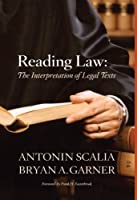 Scalia and Garner's Reading Law: The Interpretation of Legal Texts