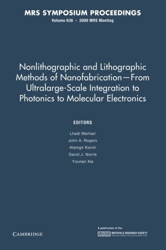 Nonlithographic And Lithographic Methods Of Nanofabrication - From Ultralarge-Scale Integration To Photonics To Molecular Electronics: Volume 636 (Mrs Proceedings)