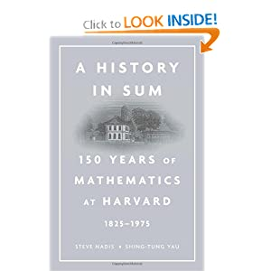 A History in Sum: 150 Years of Mathematics at Harvard (1825-1975) by Steve Nadis and Shing-Tung Yau