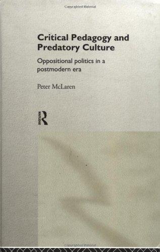 Critical Pedagogy and Predatory Culture: Oppositional Politics in a Postmodern Era
