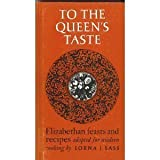 To the Queen's Taste (Elizabethan Feasts and Recipes Adapted for Modern Cooking) (0870991515) by Sass, Lorna J