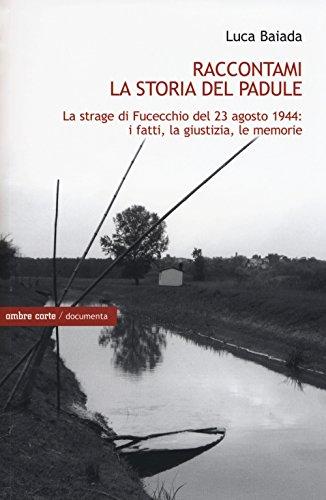 Raccontami la storia del Padule. La strage di Fucecchio del 23 agosto 1944: i fatti, la giustizia, le memorie