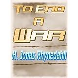 To End a War ~ H. Jonas Rhynedahll