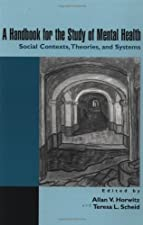 A Handbook for the Study of Mental Health Social Contexts Theories by Teresa L. Scheid