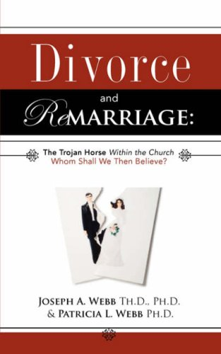 Divorce and Remarriage: The Trojan Horse Within the Church: Joseph A. Webb, Patricia L. Webb: 9781604773309: Amazon.com: Books