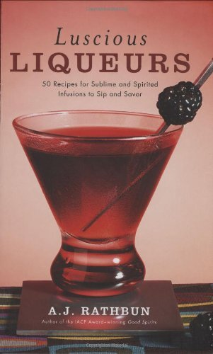 Luscious Liqueurs: 50 Recipes for Sublime and Spirited Infusions to Sip and Savor (50 Series) Picture
