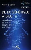 De la génétique à Dieu : La confession de foi d'un des plus grands scientifiques