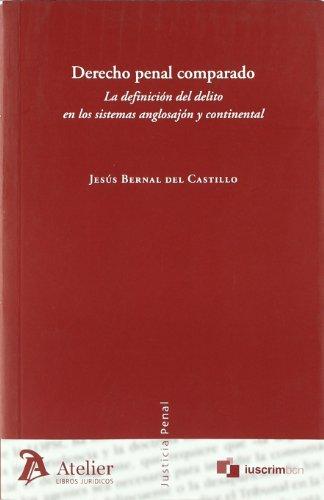 Derecho penal comparado. La definición del delito en los sistemas anglosajón y continental. (Justicia Penal (atelier))