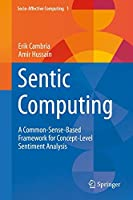 Sentic Computing: A Common-Sense-Based Framework for Concept-Level Sentiment Analysis Front Cover
