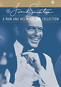 Frank Sinatra: A Man and His Music - The Collection