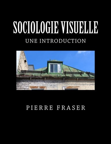 Sociologie Visuelle: une introduction (Volume 1) (French Edition)