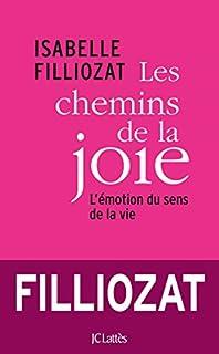 Les chemins de la joie : l'émotion du sens de la vie, Filliozat, Isabelle
