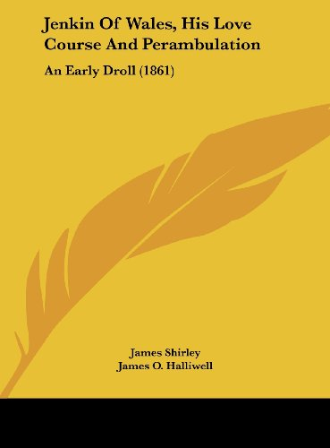 Jenkin Of Wales, His Love Course And Perambulation: An Early Droll (1861)