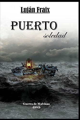 Puerto soledad La guerra de Malvinas-1982-  [Fraix, Lujan] (Tapa Blanda)