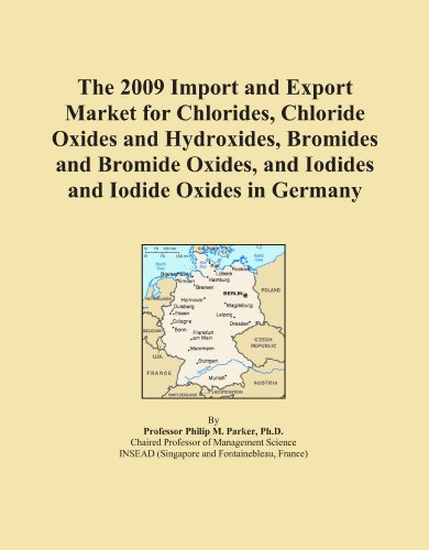 The 2009 Import and Export Market for Chlorides, Chloride Oxides and Hydroxides, Bromides and Bromide Oxides, and Iodides and Iodide Oxides in Germany PDF