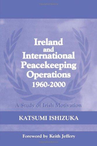 Ireland and International Peacekeeping Operations 1960-2000 (Cass Series on Peacekeeping, 13)