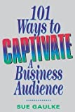 img - for 101 Ways to Captivate a Business Audience (Paperback)--by Sue Gaulke [2007 Edition] book / textbook / text book