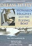 Howard Hughes: Dream to Fly & The Flying Boat
