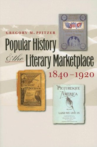 Popular History and the Literary Marketplace, 1840-1920 (Studies in Print Culture and the History of the Book)