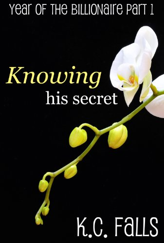 Knowing His Secret (Erotic Romance) (Year of the Billionaire Part 1) by K.C. Falls