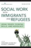 img - for Social Work with Immigrants and Refugees, Second Edition: Legal Issues, Clinical Skills, and Advocacy book / textbook / text book