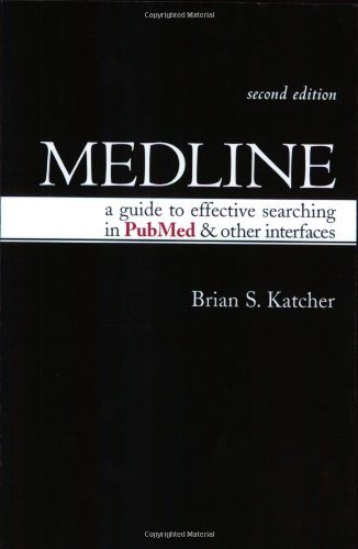 Medline: A Guide To Effective Searching In Pubmed And Other Interfaces, Second Edition