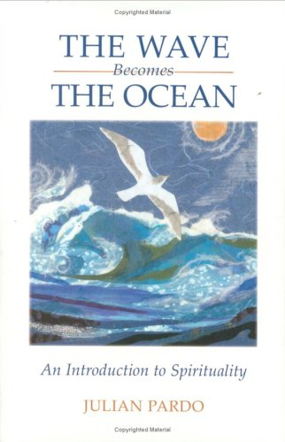 The Wave Becomes the Ocean: An Introduction to Spirituality