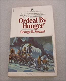 an analysis of ordeal by hunger by george r stewart Remaining wagons, roughly 85 people, elected george donner captain and officially became the donner in the other, more benign interpretation of the frontier myth, western expansion depends not on the reproduced in george r stewart, ordeal by hunger: the story of the donner party (bos- ton: houghton mifflin.