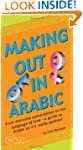 Making Out in Arabic: (Arabic Phraseb...