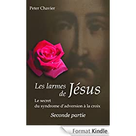 Les larmes de J�sus - Le secret du syndrome d'aversion � la croix   Seconde partie