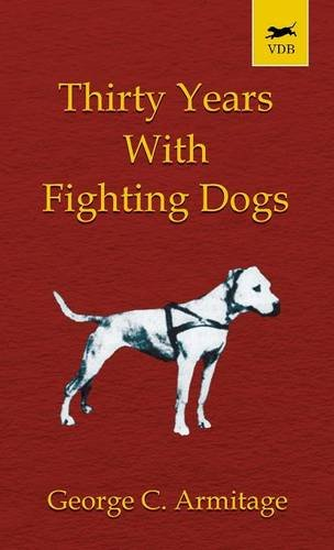 Thirty Years with Fighting Dogs (Vintage Dog Books Breed Classic - American Pit Bull Terrier)
