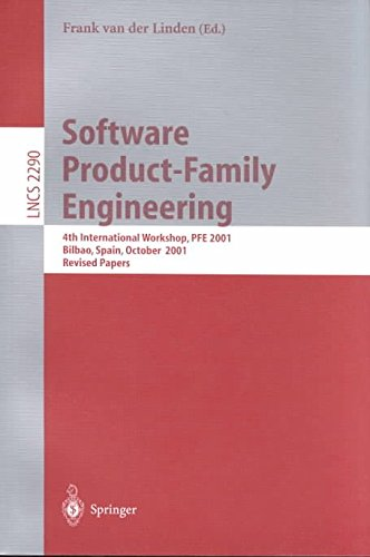 Software-Product-family-Engineering-4th-International-Workshop-PFE-2001-Bilbao-Spain-October-3-5-2001-Revised-Papers-Edited-by-Frank-Van-Der-Linden-published-on-May-2002