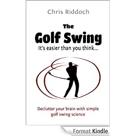 The Golf Swing: It's easier than you think... (English Edition)