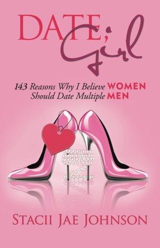 Date, Girl! 143 Reasons Why I Believe Women Should Date Multiple Men