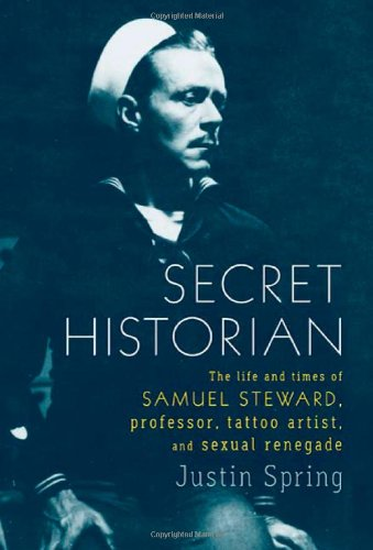 Secret Historian: The Life And Times Of Samuel Steward, Professor, Tattoo Artist, And Sexual Renegade Picture