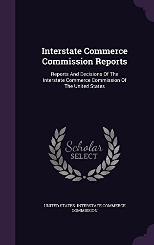 Interstate Commerce Commission Reports: Reports And Decisions Of The Interstate Commerce Commission Of The United States