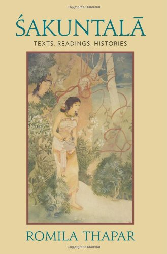 Sakuntala: Texts, Readings, Histories, by Romila Thapar