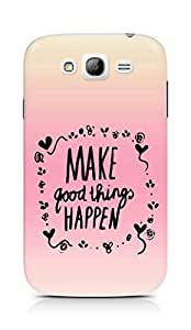 AMEZ make good things happen Back Cover For Samsung Galaxy Grand Neo
