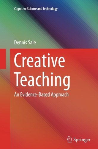 Creative Teaching: An Evidence-Based Approach (Cognitive Science and Technology)
