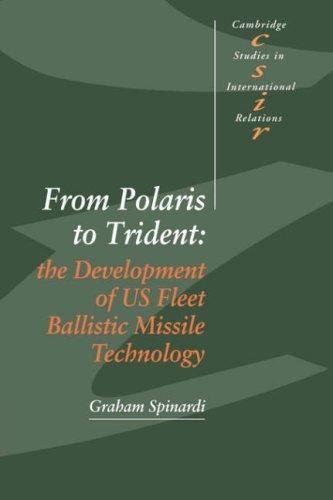From Polaris to Trident: The Development of US Fleet Ballistic Missile Technology (Cambridge Studies in International Relations)