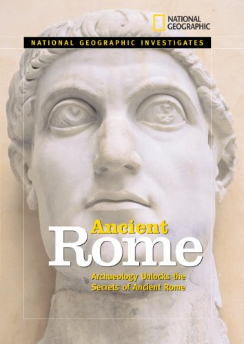 National Geographic Investigates Ancient Rome: Archaeolology Unlocks the Secrets of Rome