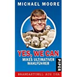 "Yes, we can: Mikes ultimativer Wahlf�hrervon ""Michael Moore"""