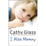 I Miss Mummy: The true story of a frightened young girl who is desperate to go homeby Cathy Glass