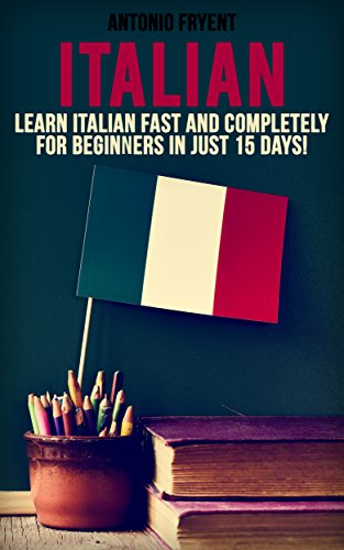 Italian: Learn Italian Fast and Completely for Beginners in just 15 Days! (Italian, Learn Italian, Speak Italian, Italian for beginners, Italian Book, Italian Grammer, Italian Lessons) (Italian Days compare prices)